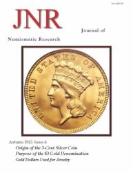 Journal of Numismatic Research -- Issue 4 -- Autumn 2013 (3c Silver, $3 Gold, Jewelry Gold Dollars)