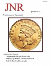 DOWNLOAD: Journal of Numismatic Research -- Issue 4 -- Autumn 2013 (3c Silver, $3 Gold, Jewelry Gold Dollars)